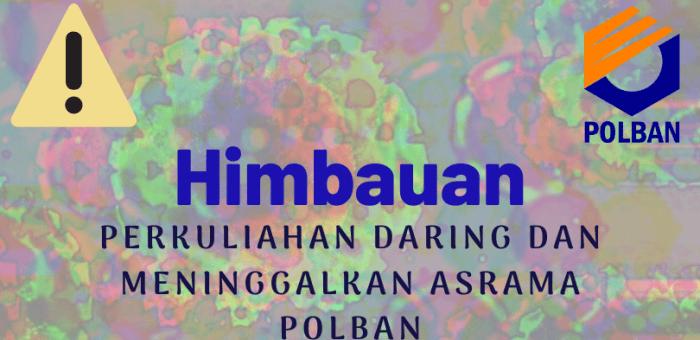 Himbauan: Reposisi Perkuliahan Daring dan Meninggalkan Asrama POLBAN