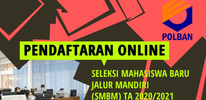 PENDAFTARAN ONLINE : Seleksi Mahasiswa Baru Jalur Mandiri (SMBM) TA 2020/2021