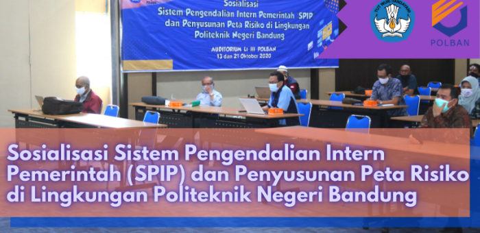 Sosialisasi Sistem Pengendalian Intern Pemerintah (SPIP) dan  Penyusunan Peta Risiko di Lingkungan Politeknik Negeri Bandung (Polban)