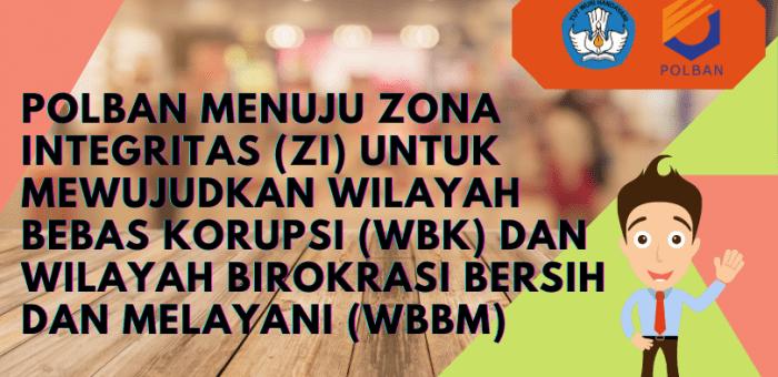 POLBAN Menuju Zona Integritas (ZI) Untuk Mewujudkan Wilayah Bebas Korupsi (WBK) dan Wilayah Birokrasi Bersih dan Melayani(WBBM)