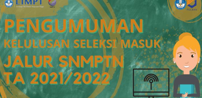 Pengumuman Kelulusan Seleksi Masuk Jalur SNMPTN TA 2021/2022