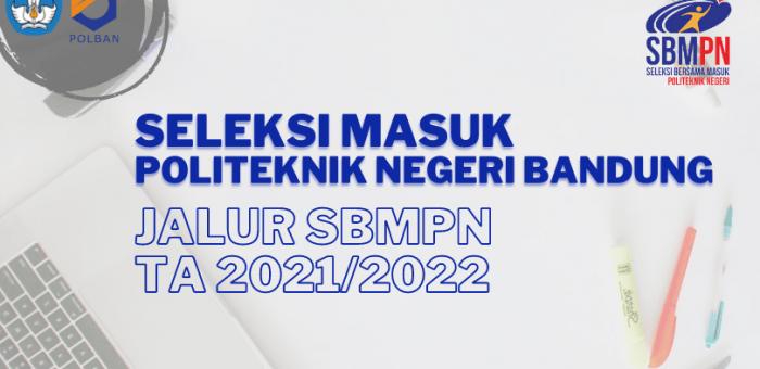 Seleksi Masuk Politeknik Negeri Bandung Jalur Seleksi Bersama Masuk Politeknik Negeri (SBMPN) TA 2021/2022
