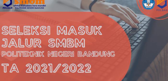 Seleksi Masuk Politeknik Negeri Bandung Jalur Seleksi Mahasiswa Baru Mandiri (SMBM) TA 2021/2022