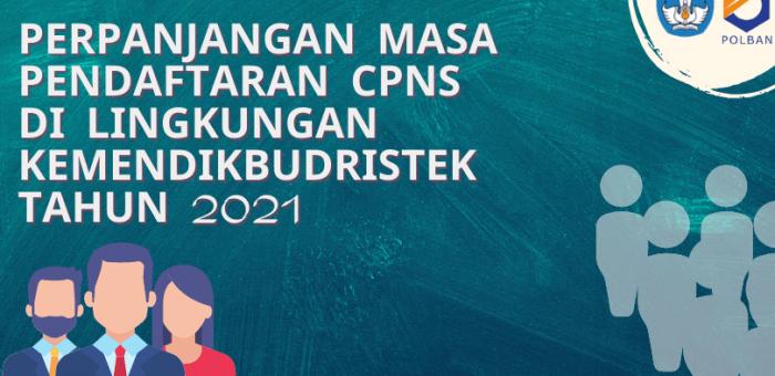 Perpanjangan Masa Pendaftaran CPNS di Lingkungan KEMENDIKBUDRISTEK Tahun 2021