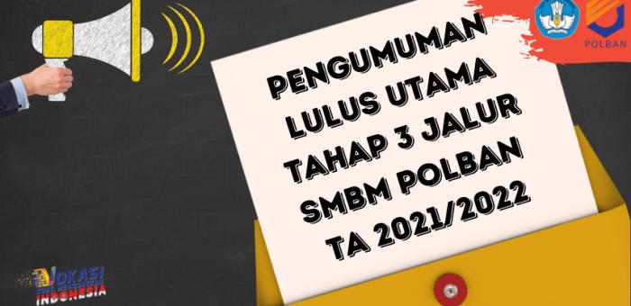 Pengumuman Lulus Utama Tahap 3 Jalur SMBM POLBAN TA 2021/2022