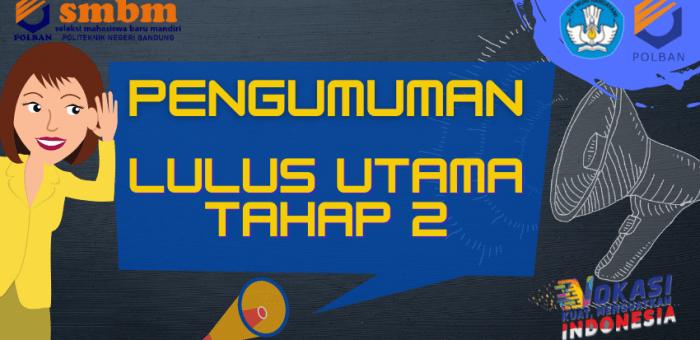 PENGUMUMAN LULUS UTAMA TAHAP 2 SMBM POLBAN TA 2021/2022