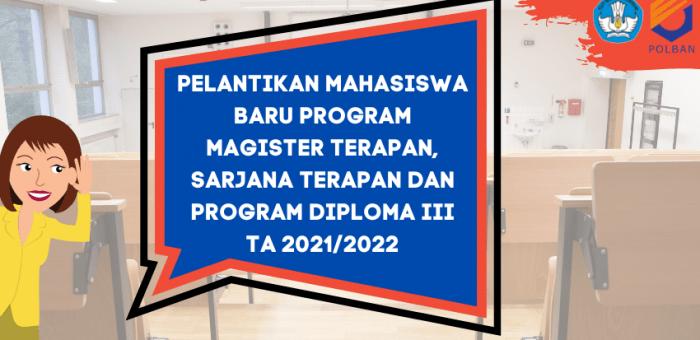 PENGUMUMAN : PELANTIKAN MAHASISWA BARU PROGRAM MAGISTER TERAPAN, SARJANA TERAPAN, DAN DIPLOMA III TA 2021/2022