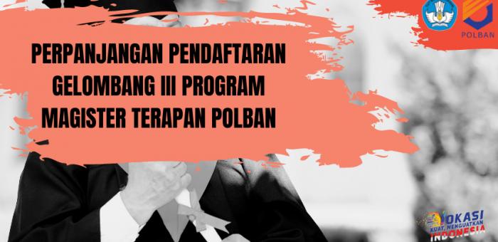 Perpanjangan Pendaftaran Gelombang III Program Magister Terapan POLBAN