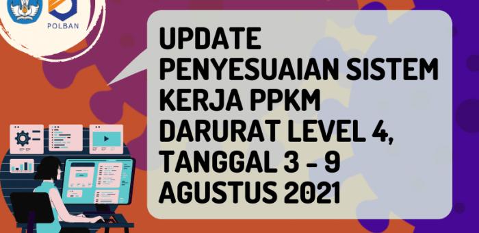 UPDATE PENYESUAIAN SISTEM KERJA PPKM DARURAT LEVEL 4, TANGGAL 3 – 9 AGUSTUS 2021