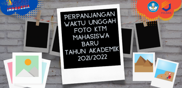 PENGUMUMAN PERPANJANGAN WAKTU UNGGAH FOTO KTM BAGI MAHASISWA BARU TA 2021/2022
