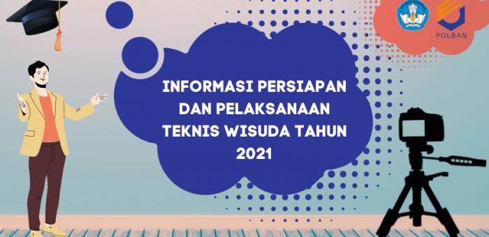 INFORMASI PERSIAPAN DAN PELAKSANAAN TEKNIS WISUDA TAHUN 2021